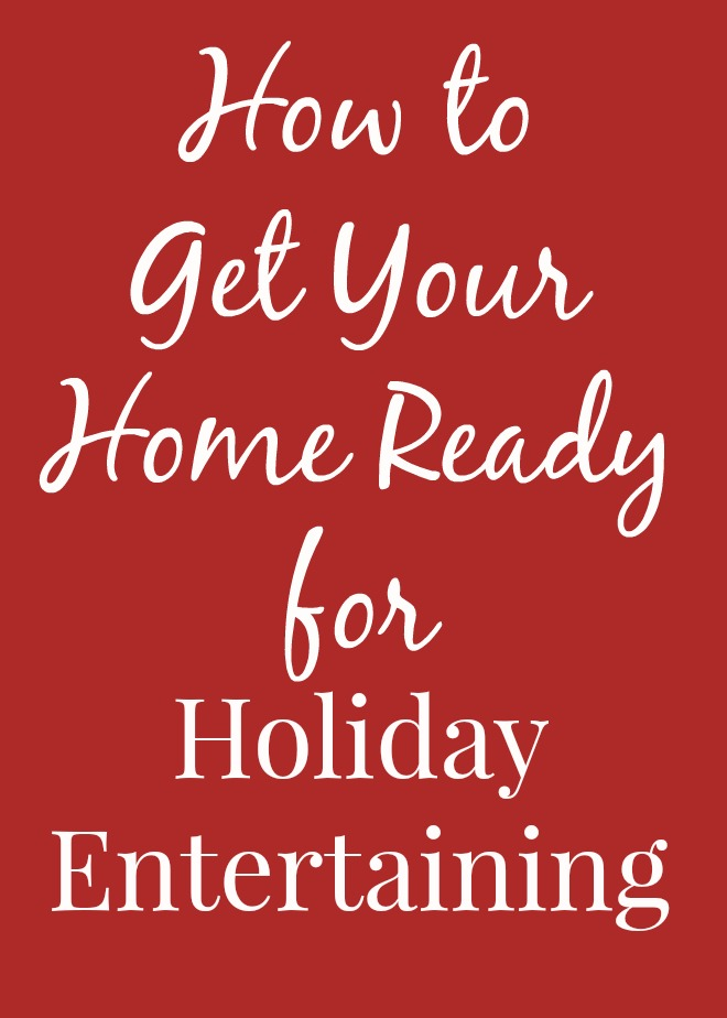 How to Get Your Home Ready for Holiday Entertaining