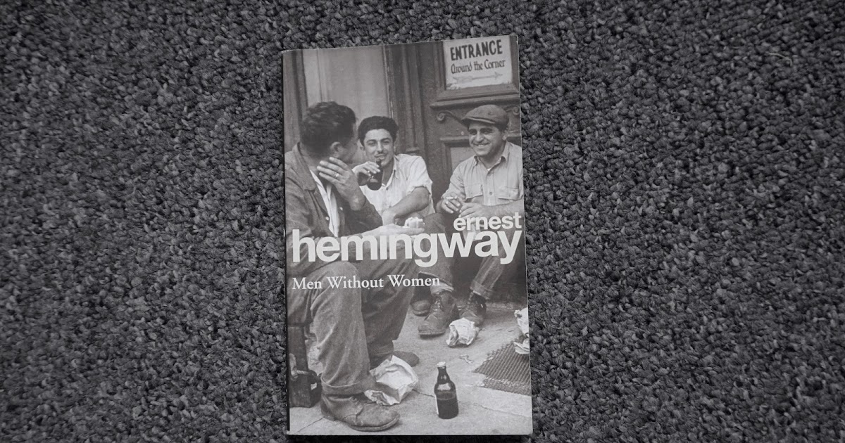 the writing style in ernest hemingways short story men without women The short stories of ernest hemingway 2 an ambulance driver wounded, he returned home in 1919 and continued writing as a reporter for the kansas city star he began to learn a thrifty.