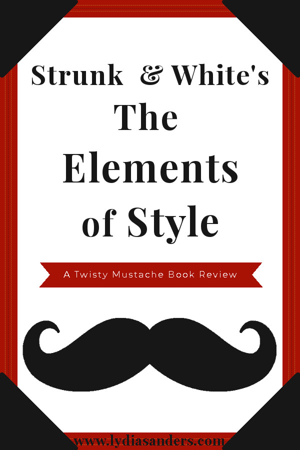Strunk & White's The Elements of Style | Lydia Sanders #TwistyMustacheReviews