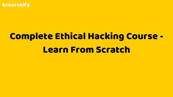 Complete Ethical Hacking Course – Learn From Scratch