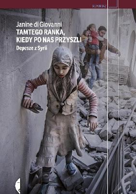Tamtego ranka, kiedy po nas przyszli. Depesze z Syrii - Janine di Giovanni