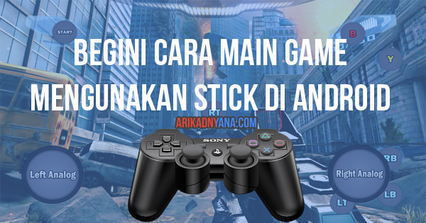 Cara Main Game Pakai Stick PS3 Di Android