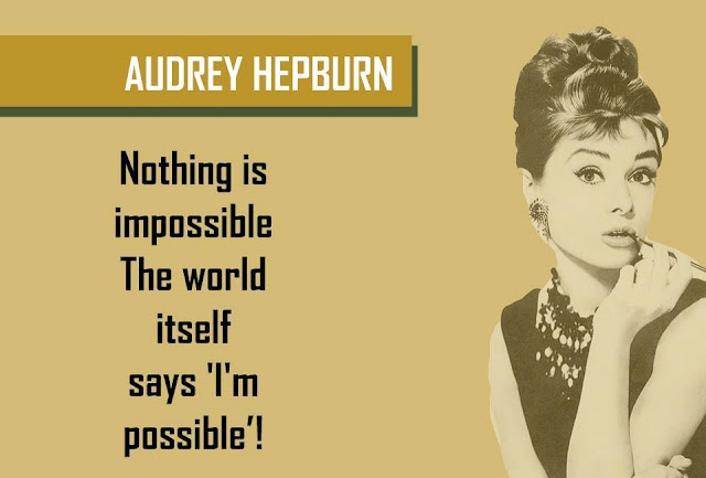 Quote by AUDREY HEPBURN - Nothing is impossible The world itself says 'I'm possible'!