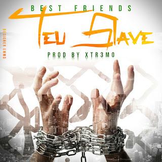 Best Friends-Teu Slave