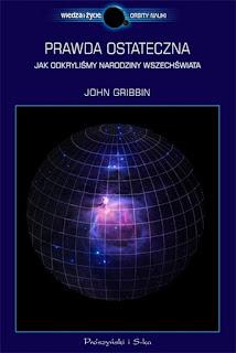 Prawda ostateczna. Jak odkryliśmy narodziny Wszechświata - John Gribbin