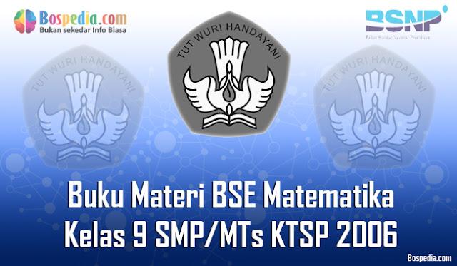 pada kesempatan yang bahagia ini admin ingin berbagi lagi buku Materi BSE untuk mata pela Lengkap - Buku Materi BSE Matematika Kelas 9 SMP/MTs KTSP 2006 Terbaru