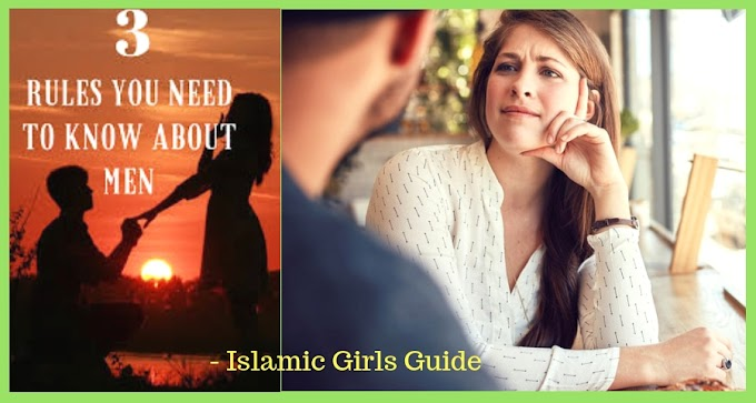 3 Rules you want to know regarding Men | Islamic Girls Guide