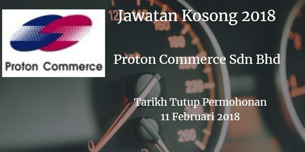 Jawatan Kosong Proton Commerce Sdn Bhd 11 Februari 2018