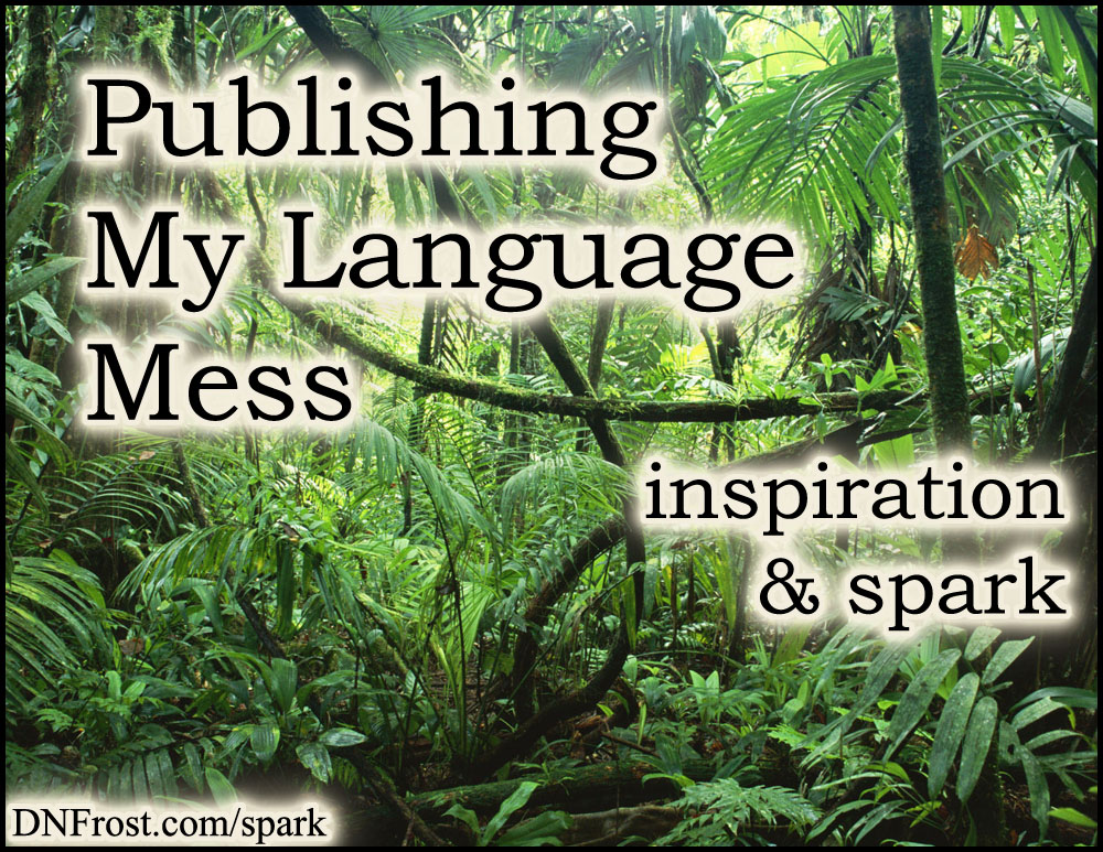 Publishing My Language Mess: defiant pronunciations http://www.dnfrost.com/2017/09/publishing-my-language-mess-inspiration.html #TotKW Inspiration and spark by D.N.Frost @DNFrost13 Part 7 of a series.