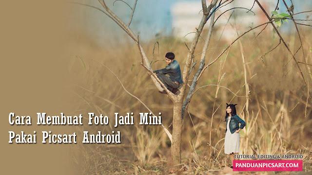 Edit Foto Menjadi Seperti Miniatur Dengan Picsart