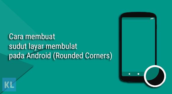 Cara membuat sudut layar membulat pada Android (Rounded Corners)