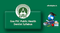 Goa PSC Public Health Dentist Syllabus