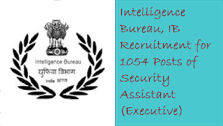 Intelligence Bureau, IB Recruitment for 1054 Posts of Security Assistant (Executive)