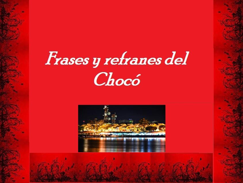 Frases Y Refranes Del Chocó Frases