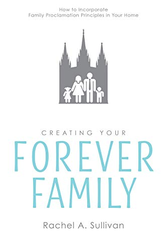 Heidi Reads... Creating Your Forever Family: How to Incorporate Family Proclamation Principles in Your Home by Rachel A. Sullivan