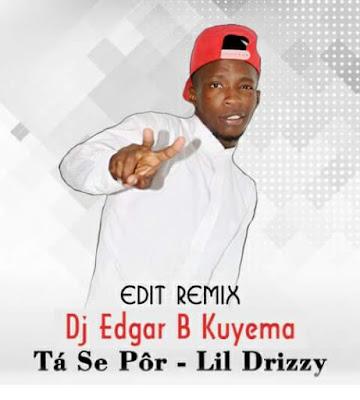 DJ Edgar B Kuyema Ft. Lil Drizzy - Tá Se Pôr (Edit Remix)