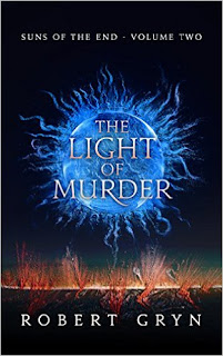 The Light of Murder: Suns of the End - Volume Two - a Sci-Fi Fantasy by Robert Gryn