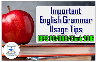 List of Important English Grammar Usage Tips for IBPS PO/RRB/Clerk 2016
