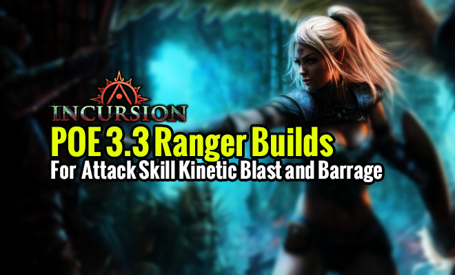 POE 3 3 Ranger Builds For Attack Skill Kinetic Blast and Barrage