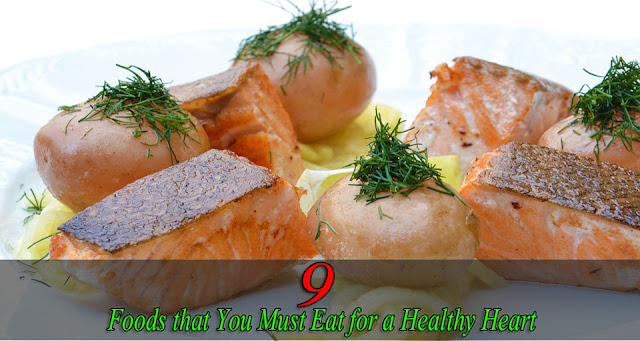 9 Foods that You Must Eat for a Healthy Heart