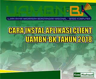 Sebagaimana kita tahu bersama bahwa Ujian Akhir Madrasah Berstandar Nasional  Cara Install Aplikasi UAMBN-BK Client Tahun 2018