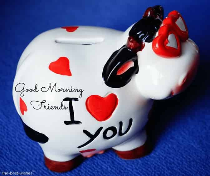 good morning friends i love you