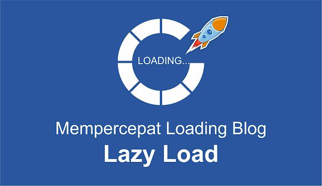 Kode Lazy Load untuk Mempercepat Loading Blog