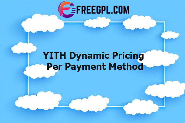 YITH Dynamic Pricing Per Payment Method For WooCommerce Nulled Download Free