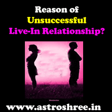 What is The Reason of Unsuccessful Live-In Relationship?, Problems in live in relationships, remedies of live in relationships problems, astrologer For relationship problem solutions, personal astrologer.