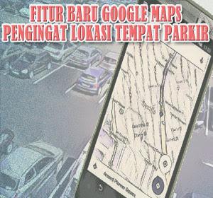 Fitur Pengingat Tempat Parkir di Google Maps Resmi Dirilis, Begini Cara Menggunakannya
