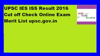 UPSC IES ISS Result 2016 Cut off Check Online Exam Merit List upsc.gov.in