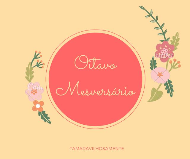 8 meses do blog oitavo mesversário - Tamaravilhosamente
