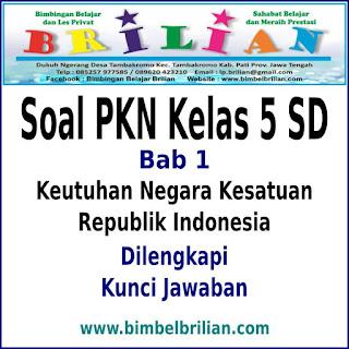 Download Soal PKN Kelas 5 SD Bab 1 Keutuhan NKRI dan Kunci Jawaban