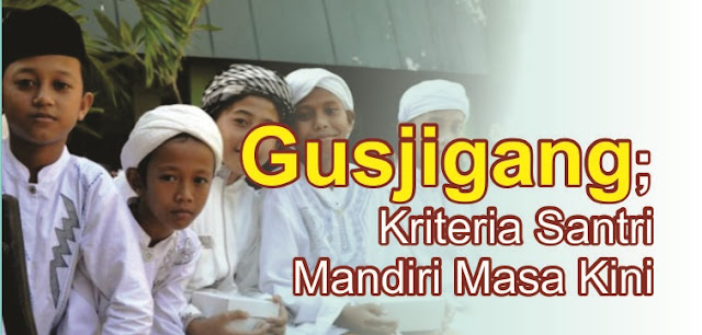 Gusjigang; Kriteria Santri Mandiri Masa Kini