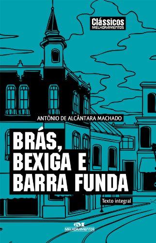 Brás, Bexiga e Barra Funda - Antônio de Alcântara Machado