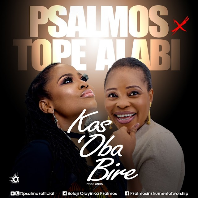 "Psalmos and Tope Alabi team up for New Single ""Kos'Oba Bi Re"" 