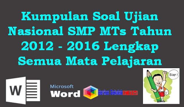Kumpulan Soal Ujian Nasional SMP MTs Tahun 2012 - 2016