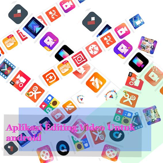 Daftar aplikasi android editing VIDEO yang super keceh !!!