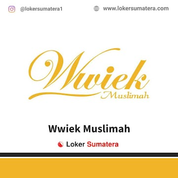 Lowongan Kerja Pekanbaru, Wwiek Muslimah Juli 2021