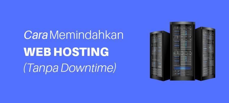 Cara Pindah Host WordPress ke Layanan Host Baru (Tanpa Downtime!)