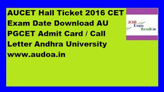AUCET Hall Ticket 2016 CET Exam Date Download AU PGCET Admit Card / Call Letter Andhra University www.audoa.in