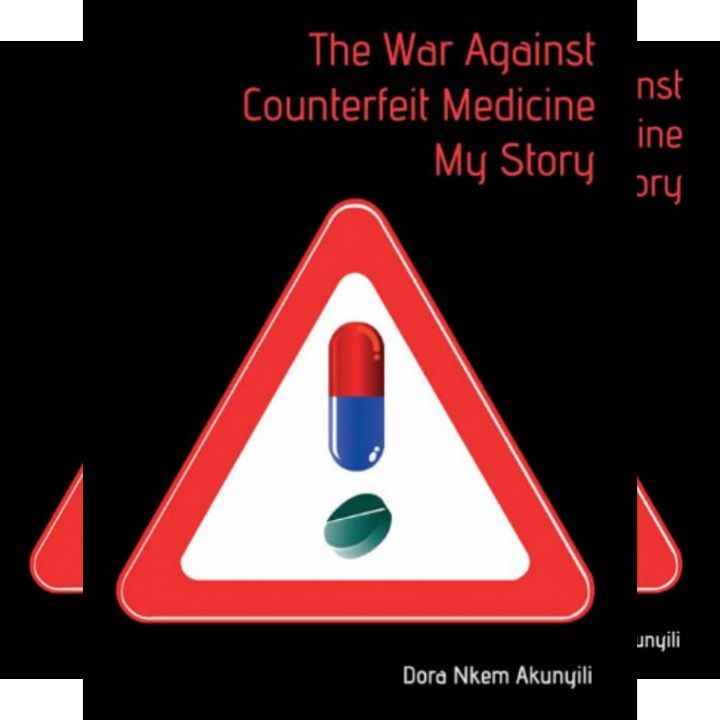Dora Akunyili's Book: War Against Counterfeit Medicine - Countering the Proliferation of Fake Food and Drugs in Nigeria