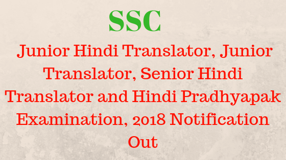 Free Job Alert - Junior Hindi Translator, Junior Translator, Senior Hindi Translator and Hindi Pradhyapak Examination, 2018 Notification Out