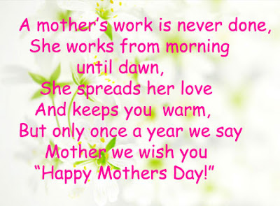 Happy Mother day wishes for mother: a mother's work is never is never done, she works from morning until dawn,