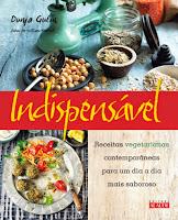 Indispensável – Receitas vegetarianas contemporâneas para um dia a dia mais saboroso