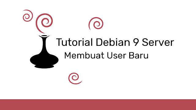 Cara Membuat atau Menambahkan User Debian 9