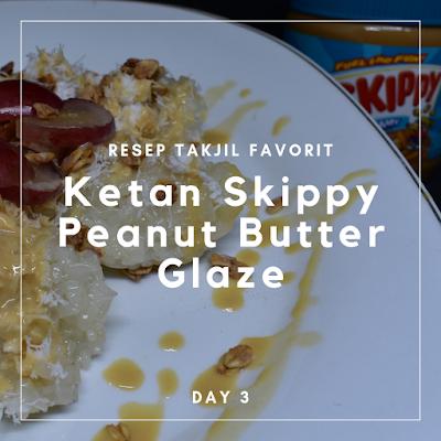 Resep Takjil Favorit, Ketan Skippy Peanut Butter Glaze