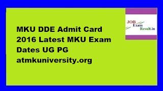 MKU DDE Admit Card 2016 Latest MKU Exam Dates UG PG atmkuniversity.org