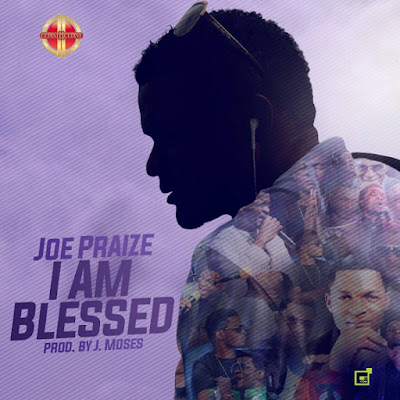 Download: Joe Praize - I Am Blessed