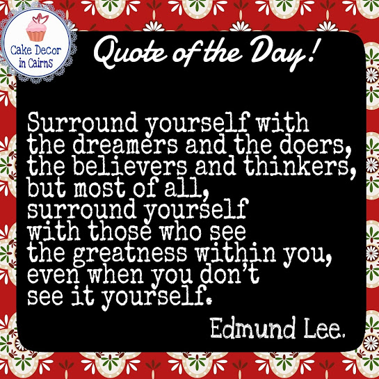"""Surround yourself with the dreamers and the doers, the believers and thinkers, but most of all, surround yourself with those who see the greatness within you, even when you don't see it yourself."" Edmund Lee"